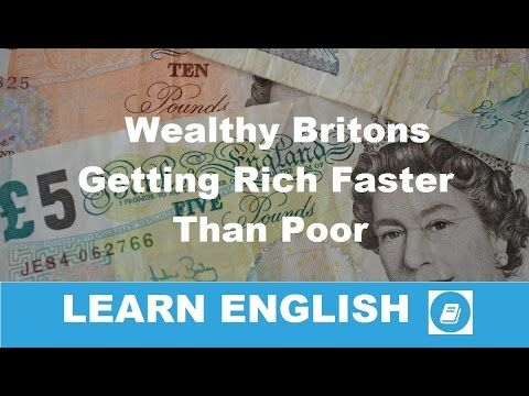 Business English Listening, Grammar & Vocabulary - Wealthy Britons Getti...