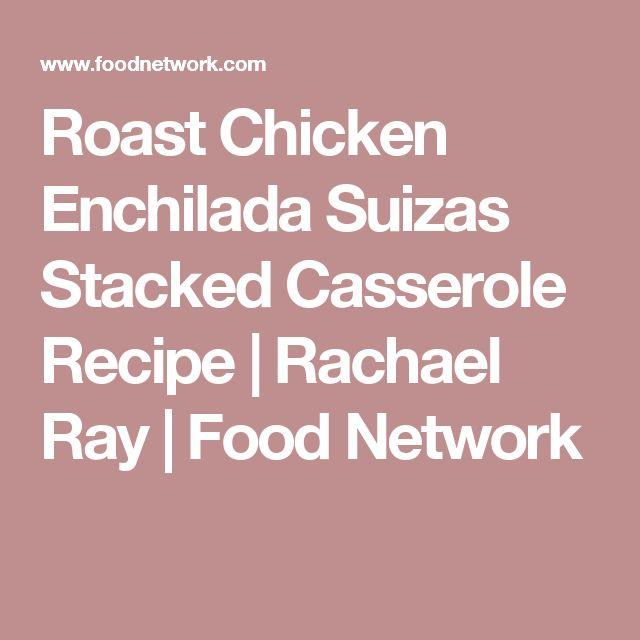 Roast Chicken Enchilada Suizas Stacked Casserole Recipe | Rachael Ray | Food Network