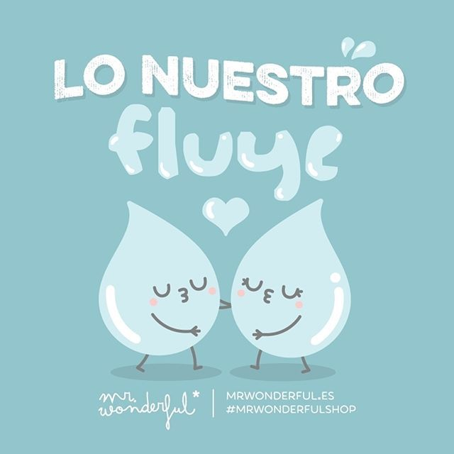 Que fluya, pero a conciencia. We have a fluid relationship. We make love flow between us. Happy World Water Day! #mrwonderfulshop #quotes #water #waterdrop #blue #diamundialdelagua