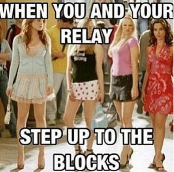 And finally, when you walk up to the blocks feeling like a badass with your relay squad: