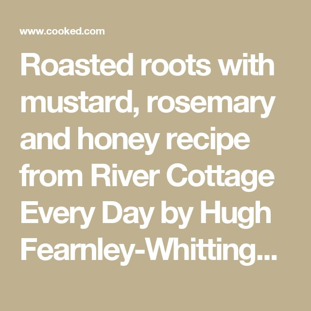 Roasted roots with mustard, rosemary and honey recipe from River Cottage Every Day by Hugh Fearnley-Whittingstall | Cooked