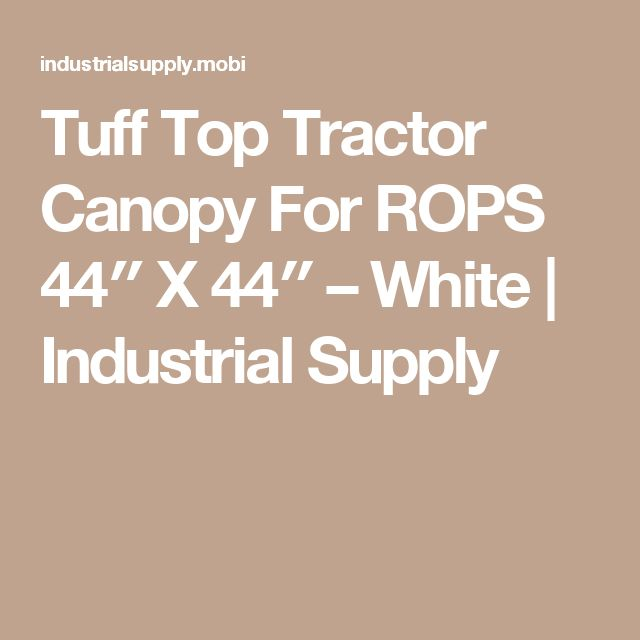 Tuff Top Tractor Canopy For ROPS 44″ X 44″ – White | Industrial Supply
