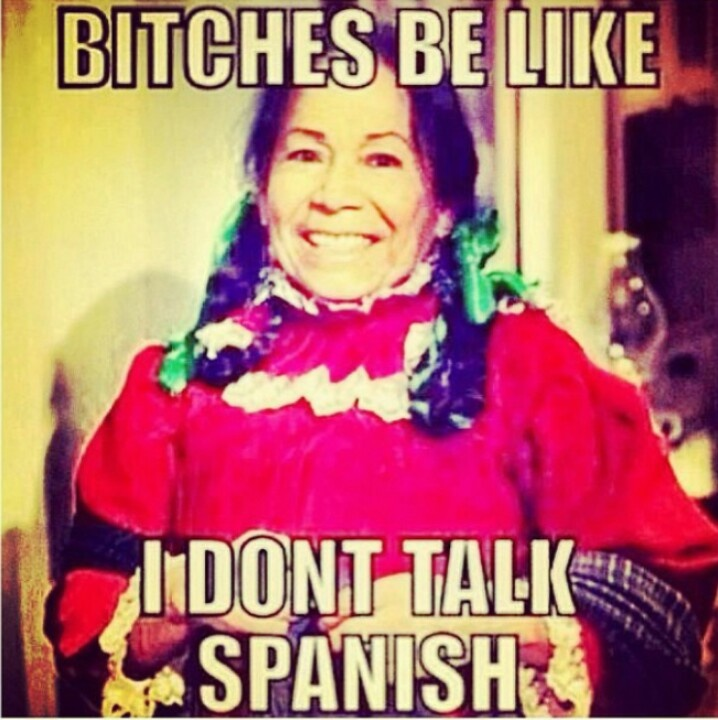 You have to be Hispanic to understand this one, I think lol
