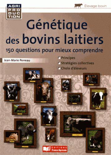 Génétique des bovins laitiers/Jean-Marie Perreau, 2016 http://bu.univ-angers.fr/rechercher/description?notice=000815303