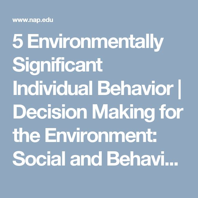 5 Environmentally Significant Individual Behavior | Decision Making for the Environment: Social and Behavioral Science Research Priorities | The National Academies Press