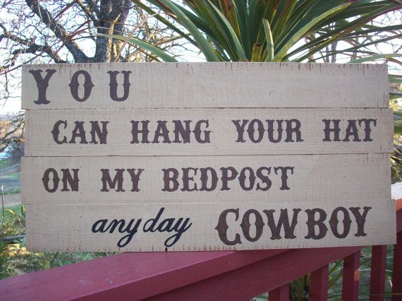 For someday: Western Home Decor: You Can Hang Your Hat on My Bedpost Any Day Cowboy