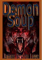 Demon Soup  a SciFi short story  by JAMES BRYRON LOVE
