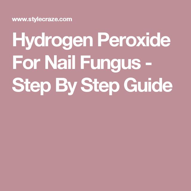 Hydrogen Peroxide For Nail Fungus - Step By Step Guide
