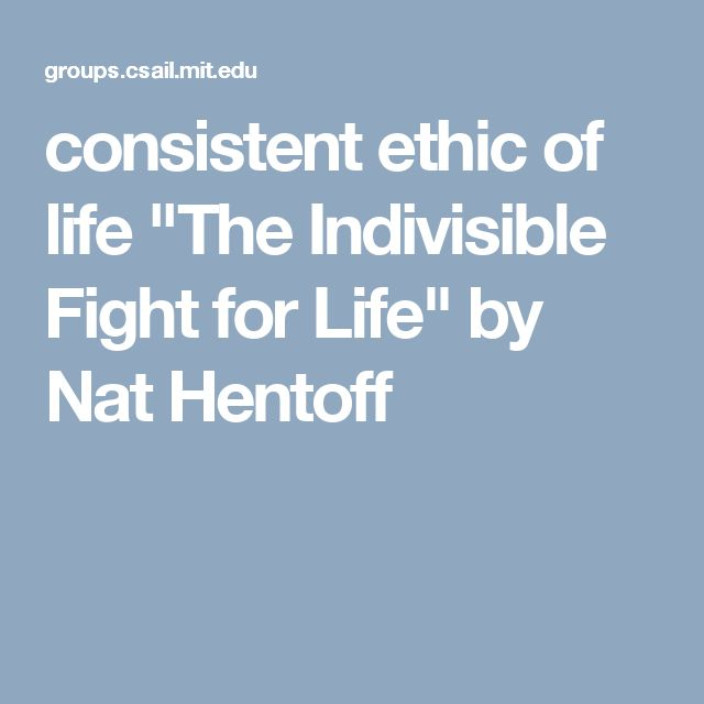"""consistent ethic of life  """"The Indivisible Fight for Life"""" by Nat Hentoff"""
