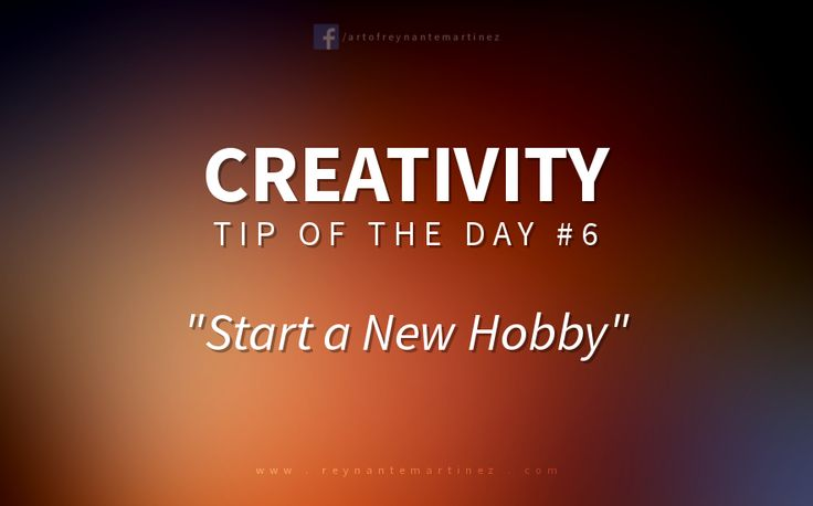 Creativity Tip #6: Start a New Hobby