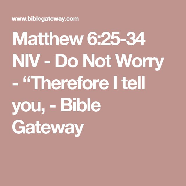 "Matthew 6:25-34 NIV - Do Not Worry - ""Therefore I tell you, - Bible Gateway"