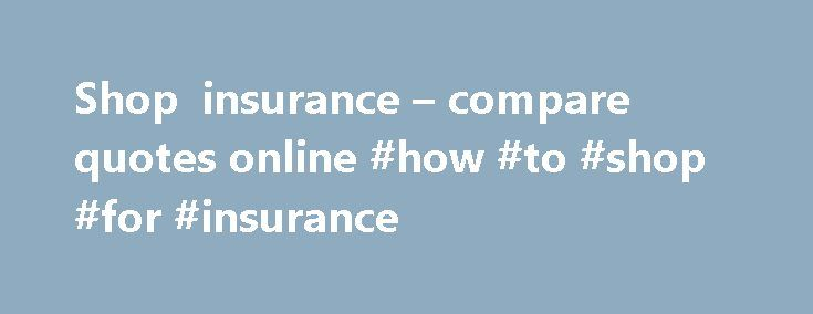 Shop insurance – compare quotes online #how #to #shop #for #insurance http://el-paso.remmont.com/shop-insurance-compare-quotes-online-how-to-shop-for-insurance/  # Shop insurance Expert cover for your shop When it comes to insurance, your shop comes with a unique set of needs and risks. That doesn't mean finding the right shop insurance policy should be time-consuming or complex. For a start, we'd recommend putting public liability insurance at the top of your priorities, as you're likely to…