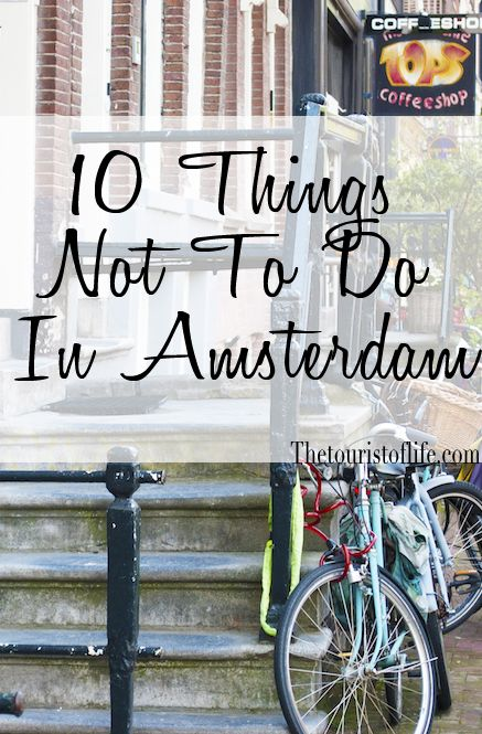 10 things not to do in Amsterdam - The Tourist Of Life                                                                                                                                                     More