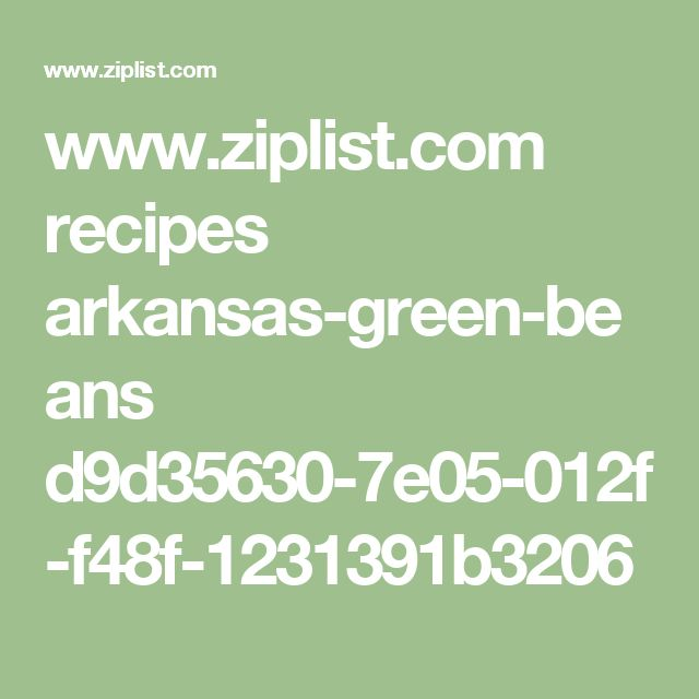 www.ziplist.com recipes arkansas-green-beans d9d35630-7e05-012f-f48f-1231391b3206