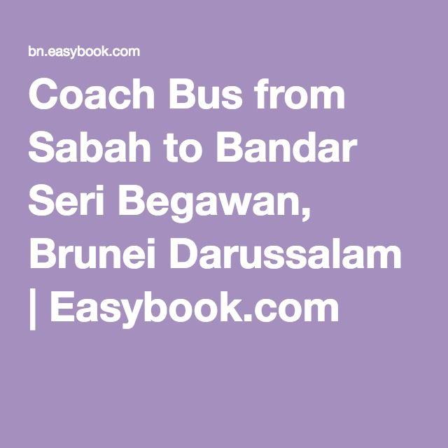 Coach Bus from Sabah to Bandar Seri Begawan, Brunei Darussalam   Easybook.com
