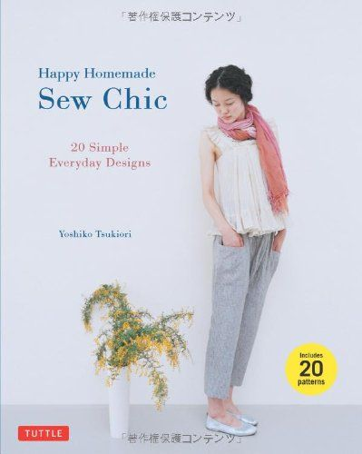 Happy Homemade: Sew Chic: 20 Simple Everyday Designs by Yoshiko Tsukiori http://www.amazon.com/dp/4805312874/ref=cm_sw_r_pi_dp_n60cub10E57VY