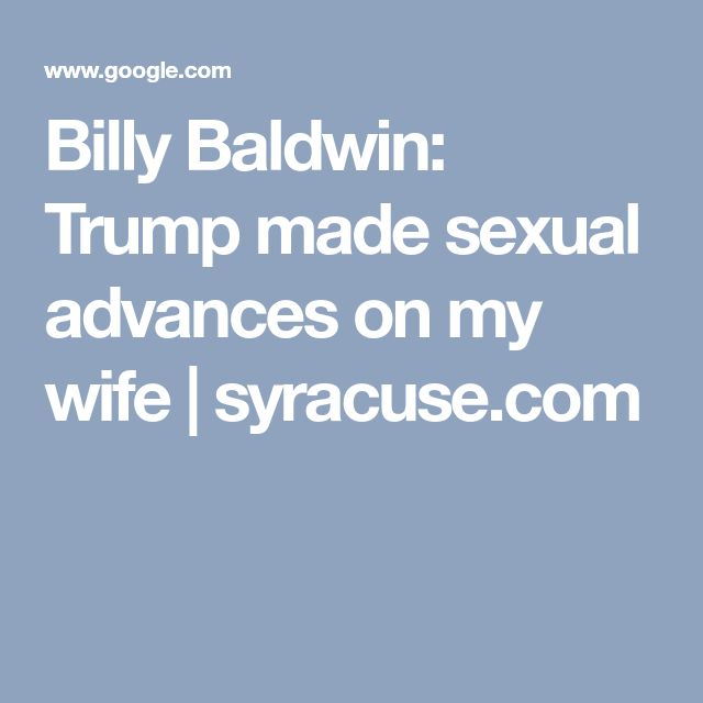 Billy Baldwin: Trump made sexual advances on my wife   syracuse.com