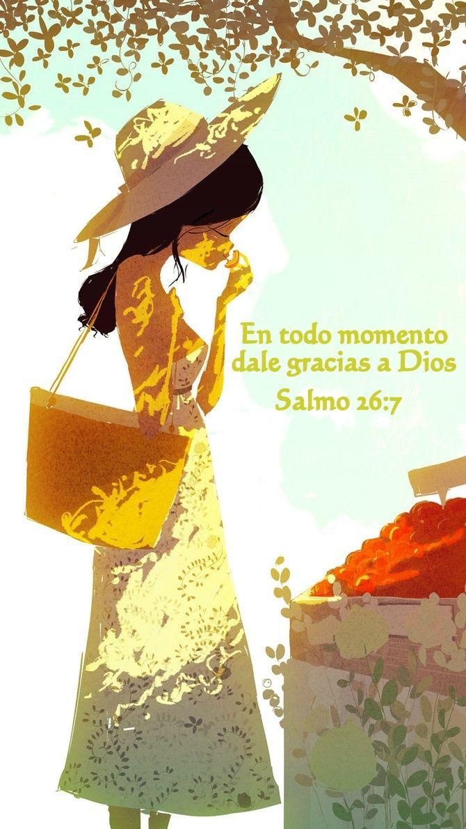 En todo momento dale Gracias a Dios. Salmo 26:7