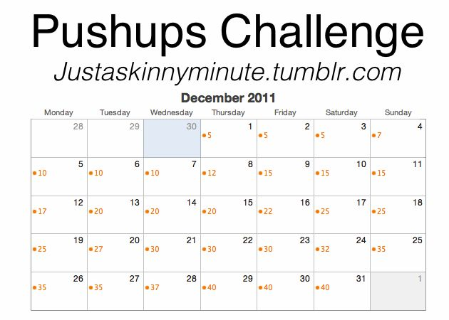 December push up challenge. I should do this! 5, 5, 5, 7, 10, 10, 10, 12, 15, 15, 15, 17, 20, 20, 20, 22, 25, 25, 25, 27, 30, 30, 32, 32, 35, 35, 35, 37, 40, 40, 40