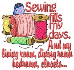 Grand Slam Designs Embroidery Design: Sewing Fills My Days 3.68 inches H x 3.94 inches W