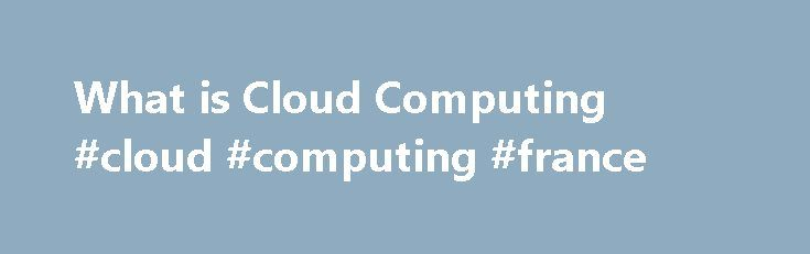 What is Cloud Computing #cloud #computing #france http://singapore.remmont.com/what-is-cloud-computing-cloud-computing-france/  # What is Cloud Computing What is Cloud Computing? How it Works Types of Cloud Computing There are 3 fundamental deployment models of cloud computing; public cloud, private cloud and hybrid cloud. A public cloud is where services and infrastructure are hosted off-site by a cloud provider, shared across their client base and accessed by these clients via public…