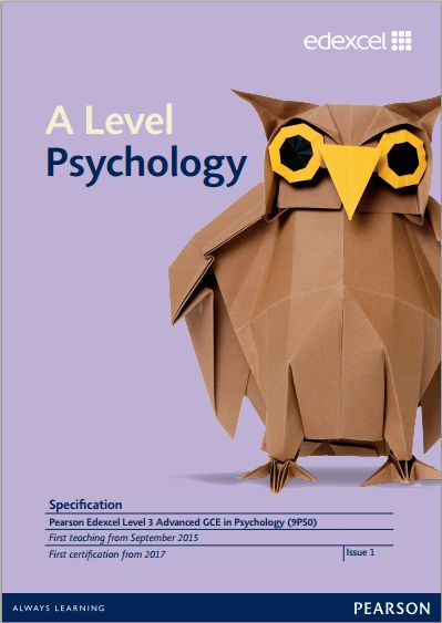 Edexcel Psychology A-Level (9PS0) Specification. Exam June 2017 onwards. http://qualifications.pearson.com/content/dam/pdf/A%20Level/Psychology/2015/specification-and-sample-assessments/Pearson-Edexcel-Specification-Advanced-GCE-in-Psychology.pdf