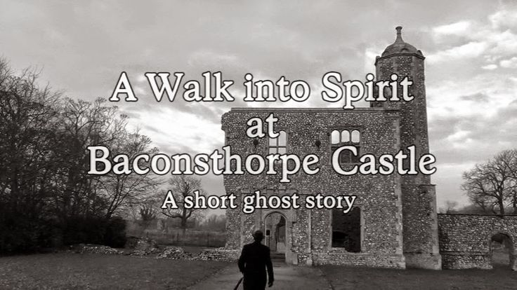 Haunted Earth`s Ghost World: SHORT GHOST STORY SHOT A BACONSTHORPE CASTLE