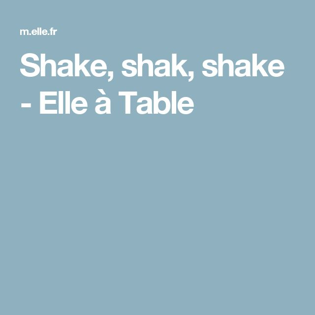 Shake, shak, shake - Elle à Table