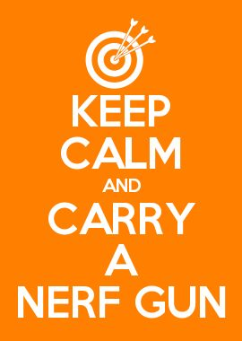 KEEP CALM AND CARRY A NERF GUN