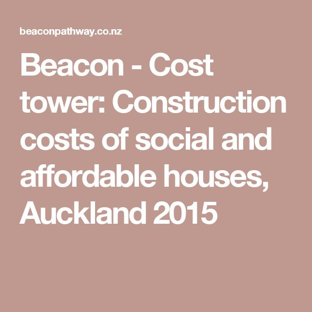 Beacon - Cost tower: Construction costs of social and affordable houses, Auckland 2015