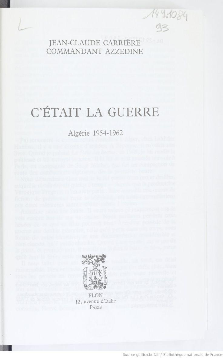 Titre : C'était la guerre : Algérie 1954-1962 / Jean-...     Auteur : Carrière, Jean-Claude (1931-....). Auteur du texte, Azzedine, Si (1934-....). Auteur du texte     Editeur : Plon (Paris)     Date d'édition : 1992