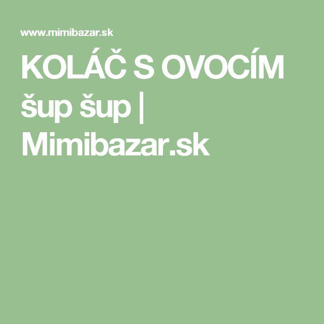 KOLÁČ S OVOCÍM šup šup | Mimibazar.sk