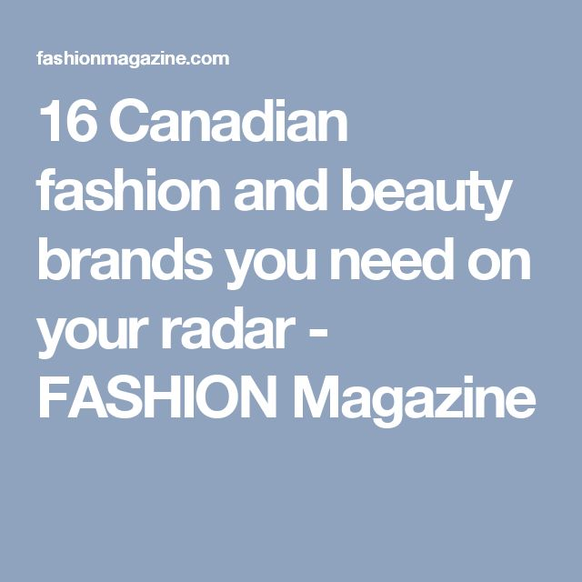 16 Canadian fashion and beauty brands you need on your radar - FASHION Magazine
