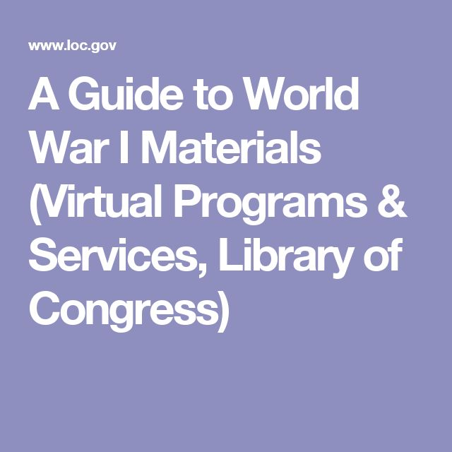 A Guide to World War I Materials (Virtual Programs & Services, Library of Congress)