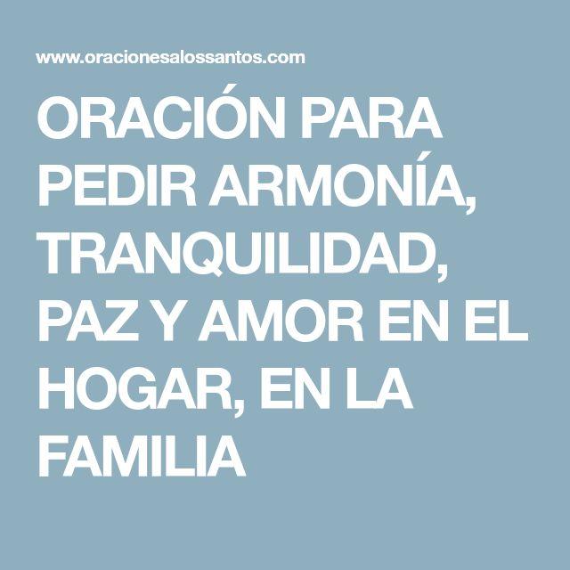 ORACIÓN PARA PEDIR ARMONÍA, TRANQUILIDAD, PAZ Y AMOR EN EL HOGAR, EN LA FAMILIA
