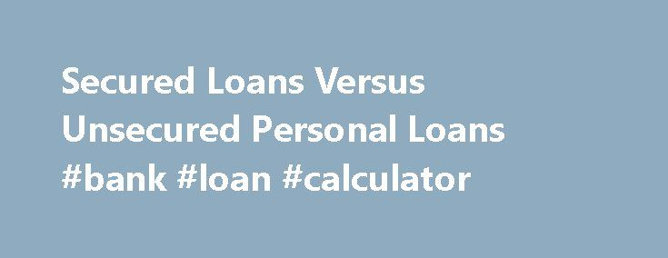 Secured Loans Versus Unsecured Personal Loans #bank #loan #calculator http://loan.remmont.com/secured-loans-versus-unsecured-personal-loans-bank-loan-calculator/  #secured personal loan # Secured Loans Versus Unsecured Personal Loans Learn why these types of loans should only be used in the event of an emergency. Is a secured personal loan the same as an unsecured personal loan. While they both have some elements in common, you should learn some key differences as you research…The post…
