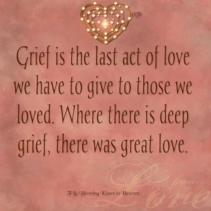 Where there is deep grief, there was great love. Quotes