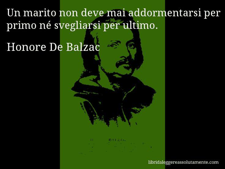 Aforisma di Honore De Balzac , Un marito non deve mai addormentarsi per primo né svegliarsi per ultimo.