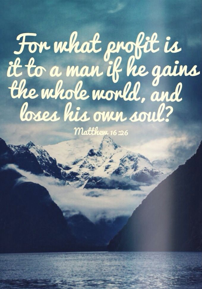 What does it profit a man if he gains the whole world and loses his soul?