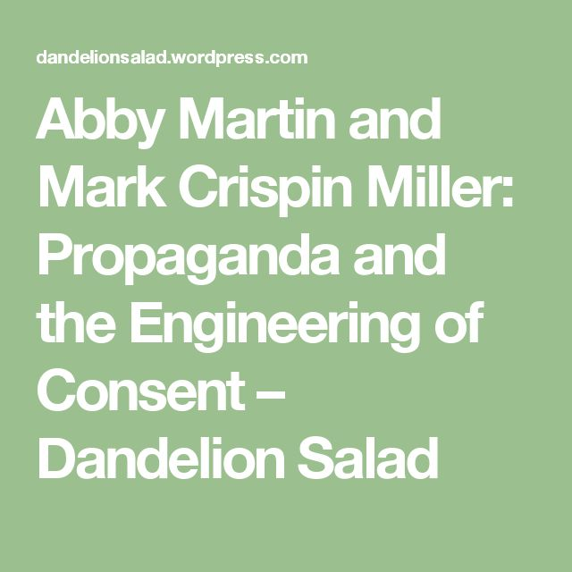 Abby Martin and Mark Crispin Miller: Propaganda and the Engineering of Consent – Dandelion Salad