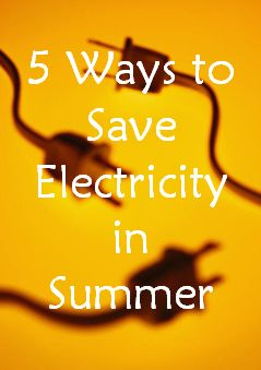 5 Ways to Save Electricity During Summer