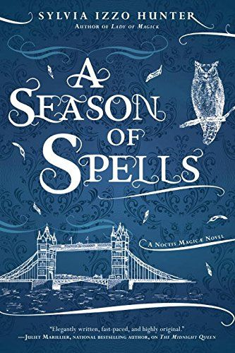 A Season of Spells (A Noctis Magicae Novel) by Sylvia Izzo Hunter Series: A Noctis Magicae Novel (Book 3) Paperback: 432 pages Publisher: Ace (December 6, 2016)