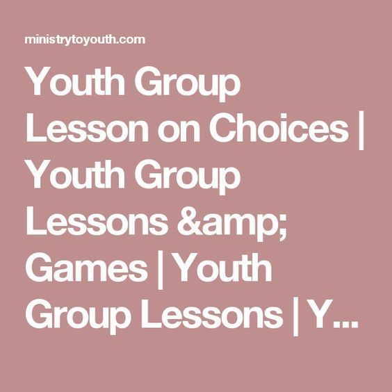 Youth Group Lesson on Choices   Youth Group Lessons & Games   Youth Group Lessons   Youth Ministry Lessons