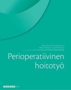 Kuvaus: Kirjassa keskitytään perioperatiivisten sairaanhoitajien osaamisen varmentamiseen ja monialaisen tiedon yhteensovittamiseen.