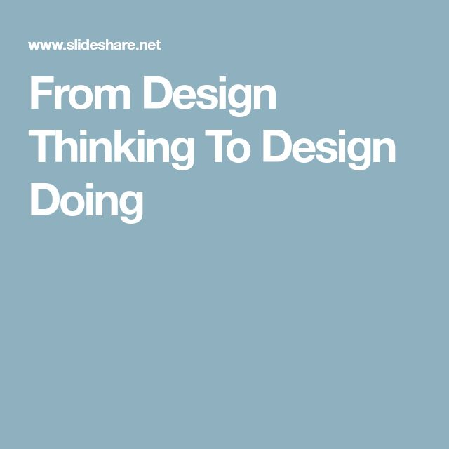 From Design Thinking To Design Doing