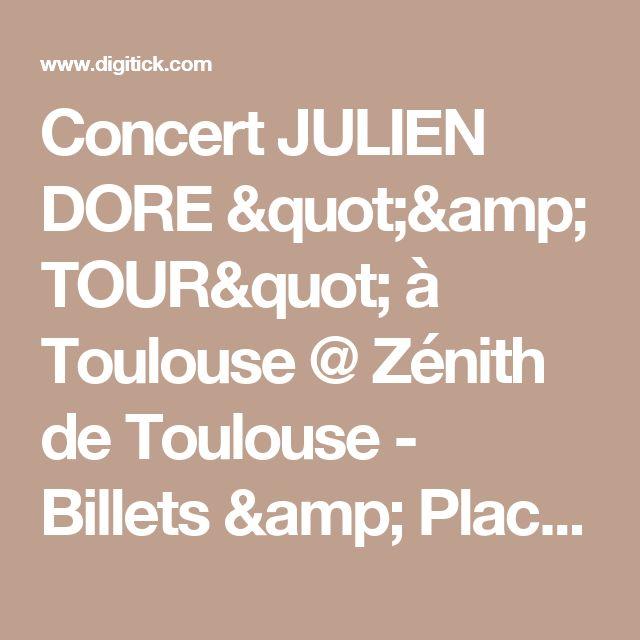 """Concert JULIEN DORE """"& TOUR"""" à Toulouse @ Zénith de Toulouse - Billets & Places"""