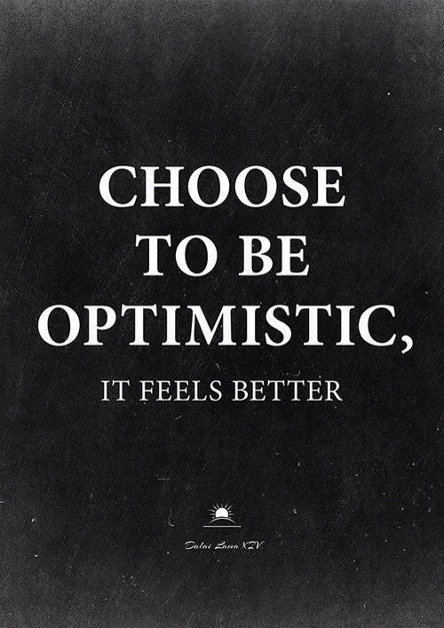 Choose to be optimistic. It feels better. #wisdom #affirmations #inspiration