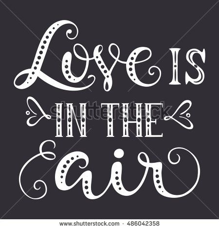 Love is in the air. T-shirt design. Handdrawn lettering. Hand print, letters…