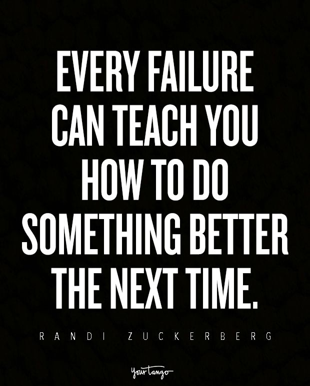 Every failure can teach you how to do something better the next time. — Randi Zuckerberg