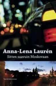 Anna-Lena Lauren Sitten saavuin Moskovaan